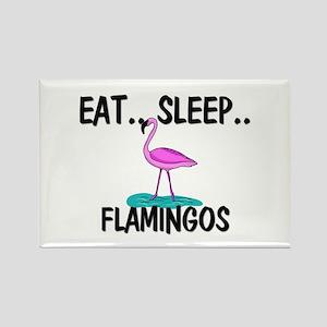 Eat ... Sleep ... FLAMINGOS Rectangle Magnet