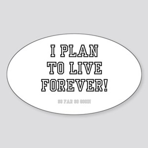 I PLAN TO LIVE FOREVER Sticker