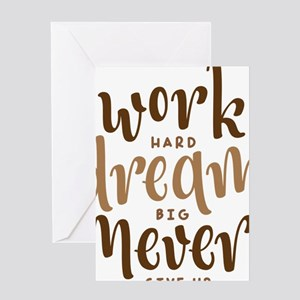 work hard dream big never give up Greeting Cards