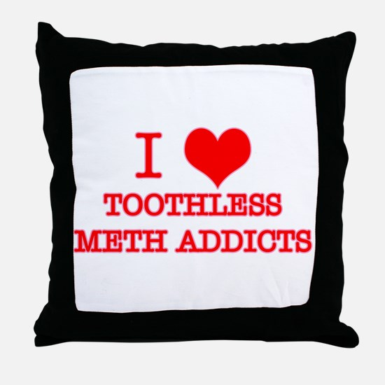 I LOVE TOOTHLESS METH ADDICTS Throw Pillow