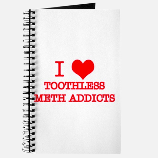 I LOVE TOOTHLESS METH ADDICTS Journal