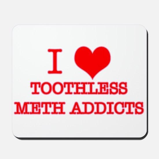 I LOVE TOOTHLESS METH ADDICTS Mousepad