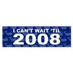 I CAN'T WAIT Bumper Sticker