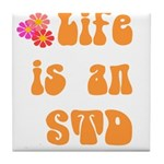 Life is an STD Tile Coaster