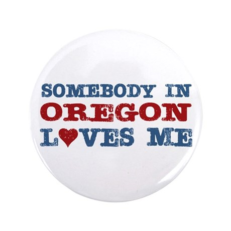 """Somebody in Oregon Loves Me 3.5"""" Button"""