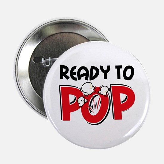 """Ready To Pop 2.25"""" Button"""