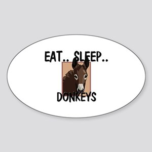 Eat ... Sleep ... DONKEYS Oval Sticker