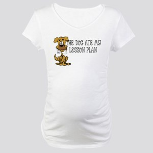 My Dog Ate My Lesson Plan Maternity T-Shirt