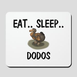 Eat ... Sleep ... DODOS Mousepad