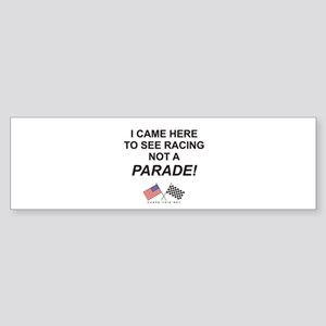 Racing NOT Parade Bumper Sticker