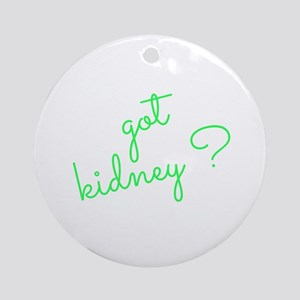 Got Kidney? Round Ornament