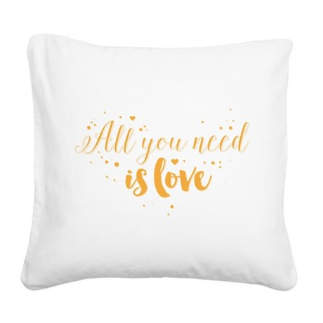 all you need is love n3 Square Canvas Pillow