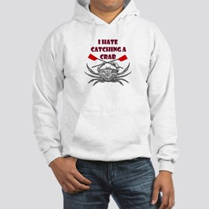 """""""I hate catching a crab"""" Hooded Sweatshirt"""