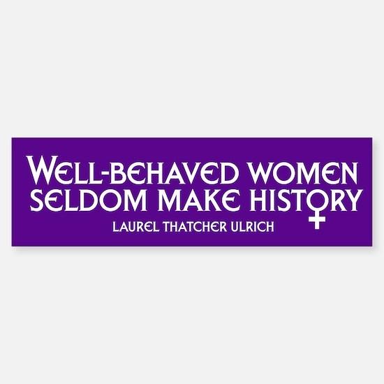WELL-BEHAVED WOMEN Bumper Bumper Bumper Sticker