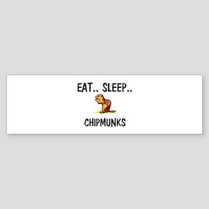Eat ... Sleep ... CHIPMUNKS Bumper Sticker
