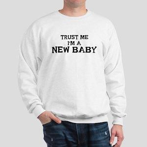 Trust Me: New Baby Sweatshirt