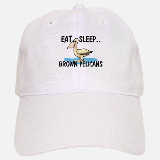 Eat ... Sleep ... BROWN PELICANS Baseball Baseball Cap