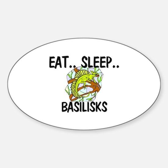 Eat ... Sleep ... BASILISKS Oval Decal