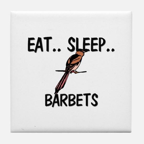 Eat ... Sleep ... BARBETS Tile Coaster