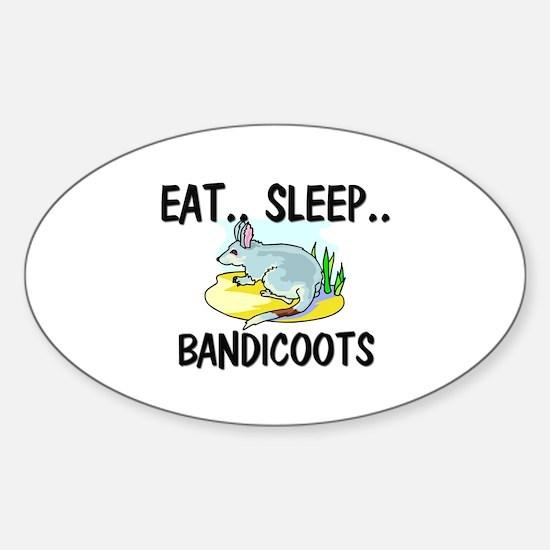 Eat ... Sleep ... BANDICOOTS Oval Decal