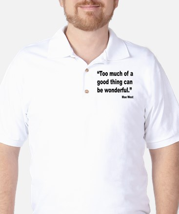 Mae West Good Thing Quote Golf Shirt