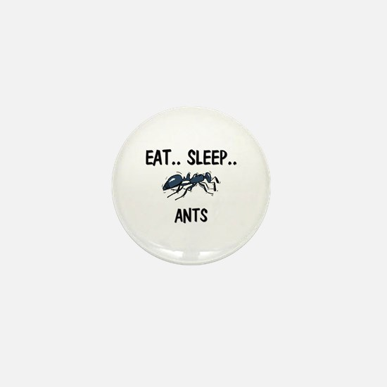 Eat ... Sleep ... ANTS Mini Button