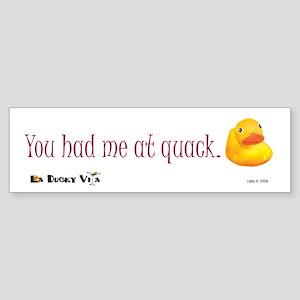 You Had Me At Quack Bumper Sticker