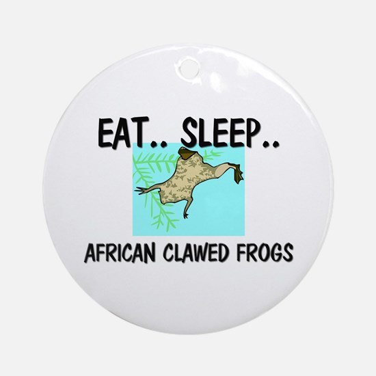 Eat ... Sleep ... AFRICAN CLAWED FROGS Ornament (R