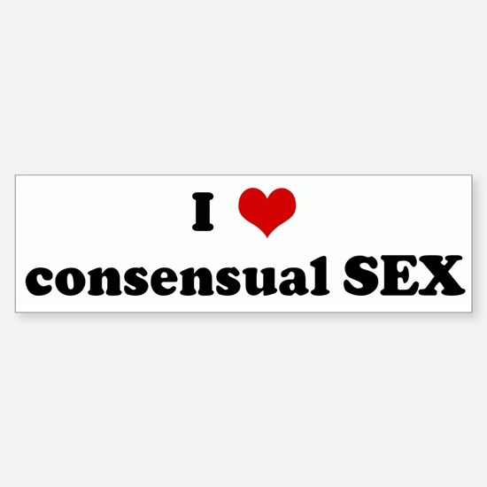 I Love consensual SEX Bumper Bumper Bumper Sticker