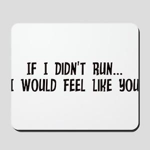 If I Didn't Run I Would Feel Mousepad