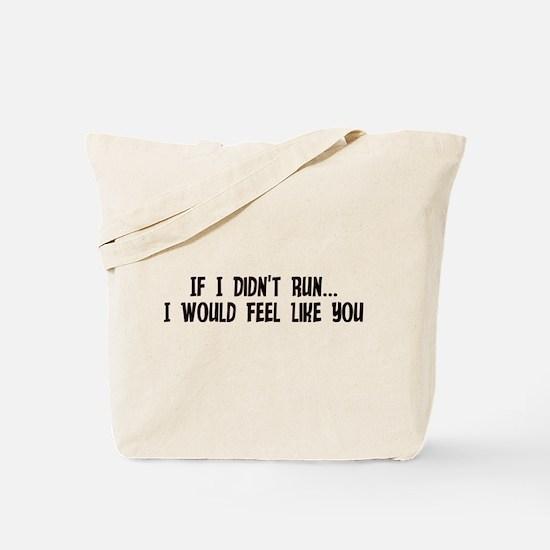If I Didn't Run I Would Feel Tote Bag