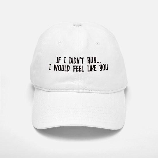If I Didn't Run I Would Feel Baseball Baseball Cap