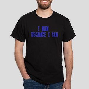 I Run Because I Can Dark T-Shirt
