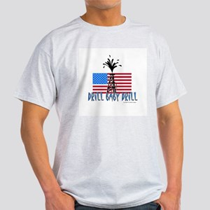 Drill Baby Drill Light T-Shirt