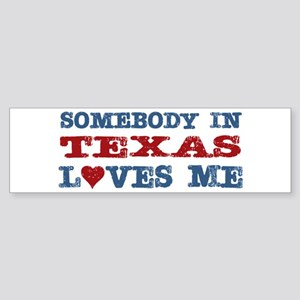 Somebody in Texas Loves Me Bumper Sticker