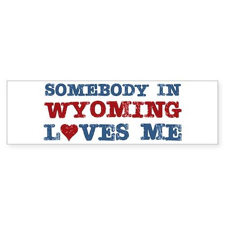 Somebody in Wyoming Loves Me Bumper Sticker