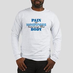 Pain is weakness Long Sleeve T-Shirt