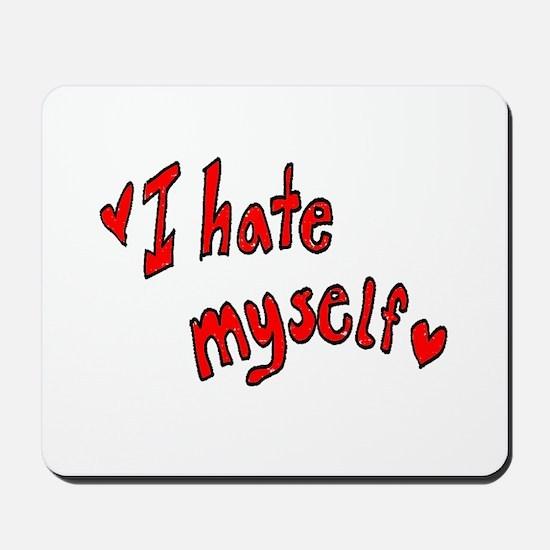 I Hate Myself Mousepad