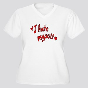 I Hate Myself Women's Plus Size V-Neck T-Shirt