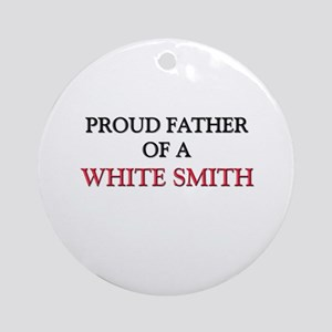 Proud Father Of A WHITE SMITH Ornament (Round)