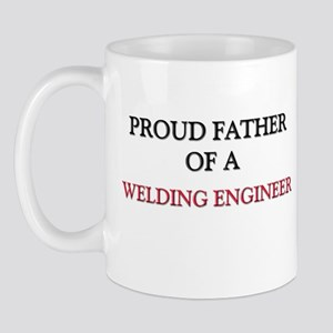 Proud Father Of A WELDING ENGINEER Mug