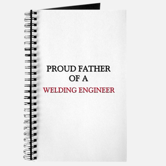 Proud Father Of A WELDING ENGINEER Journal