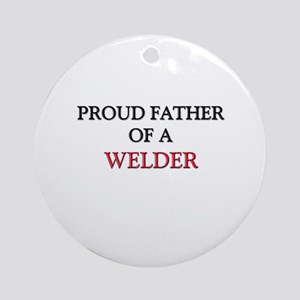 Proud Father Of A WELDER Ornament (Round)