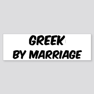 Greek by marriage Bumper Sticker