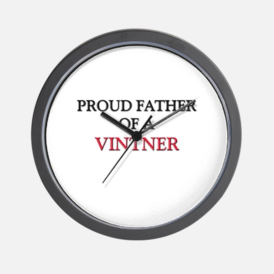 Proud Father Of A VINTNER Wall Clock