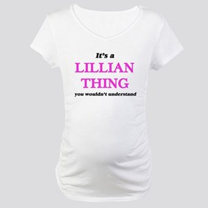 It's a Lillian thing, you wo Maternity T-Shirt