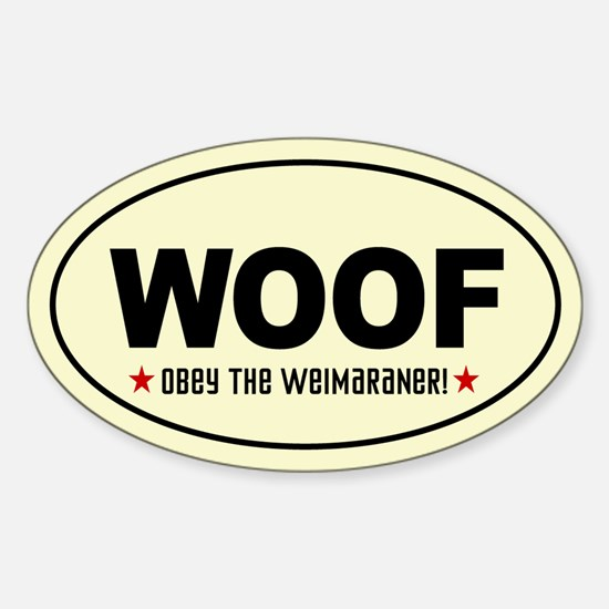 WOOF- Obey the Weimaraner! Oval Decal