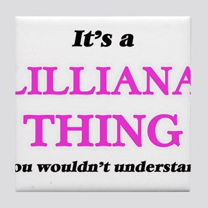 It's a Lilliana thing, you wouldn Tile Coaster