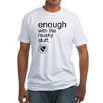Enough Mushy Stuff Fitted T-Shirt