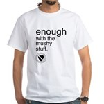 Enough Mushy Stuff White T-Shirt